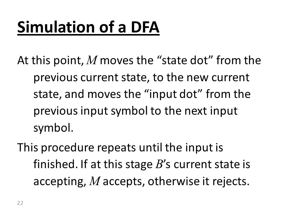 At this point, M moves the state dot from the previous current state, to the new current state, and moves the input dot from the previous input symbol to the next input symbol.