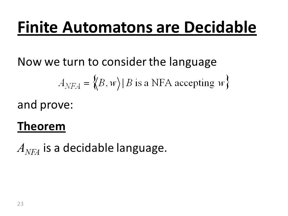 Now we turn to consider the language and prove: Theorem A NFA is a decidable language.