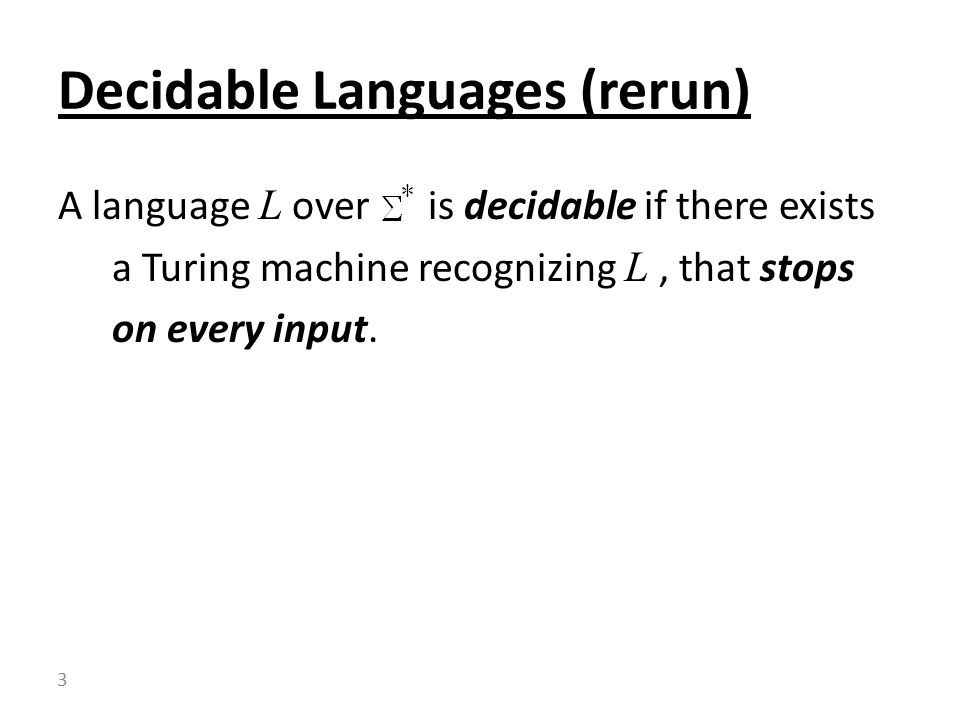 A language L over is decidable if there exists a Turing machine recognizing L, that stops on every input.