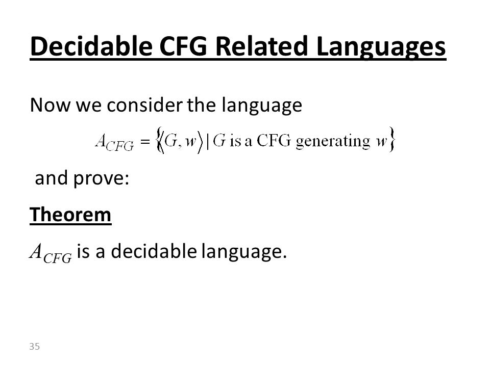 Now we consider the language and prove: Theorem A CFG is a decidable language.