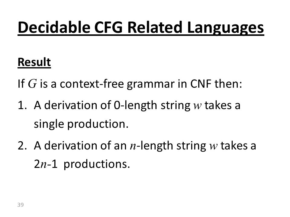 Result If G is a context-free grammar in CNF then: 1.A derivation of 0-length string w takes a single production.