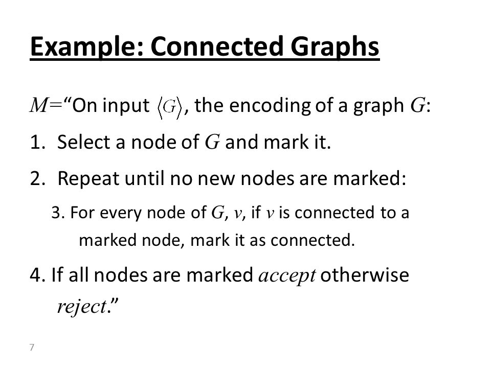 M= On input, the encoding of a graph G : 1.Select a node of G and mark it.