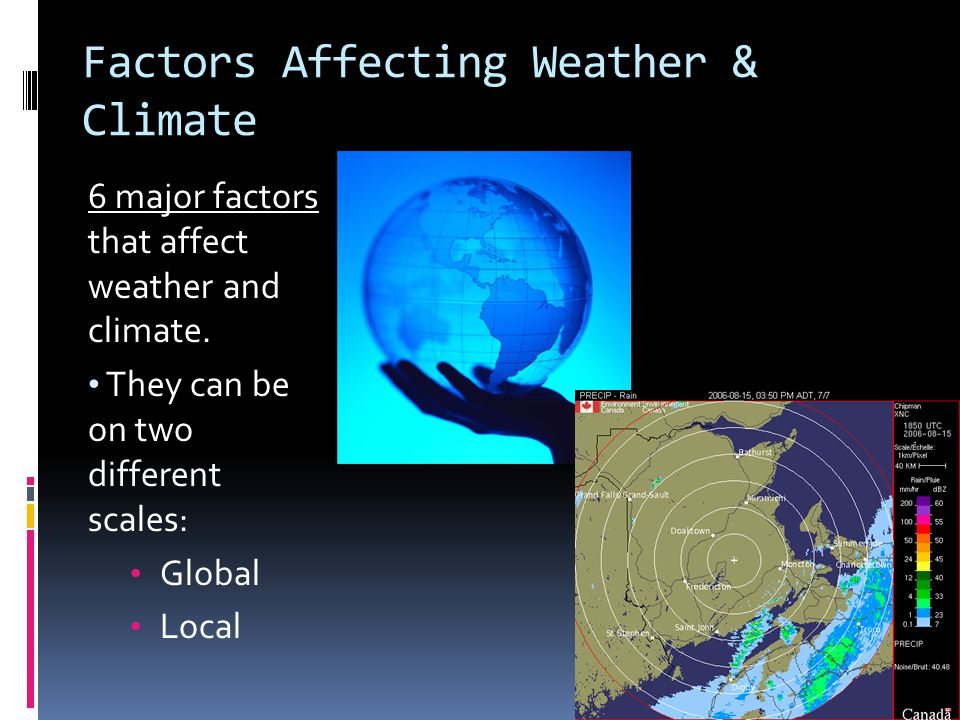 Factors Affecting Weather & Climate 6 major factors that affect weather and climate.