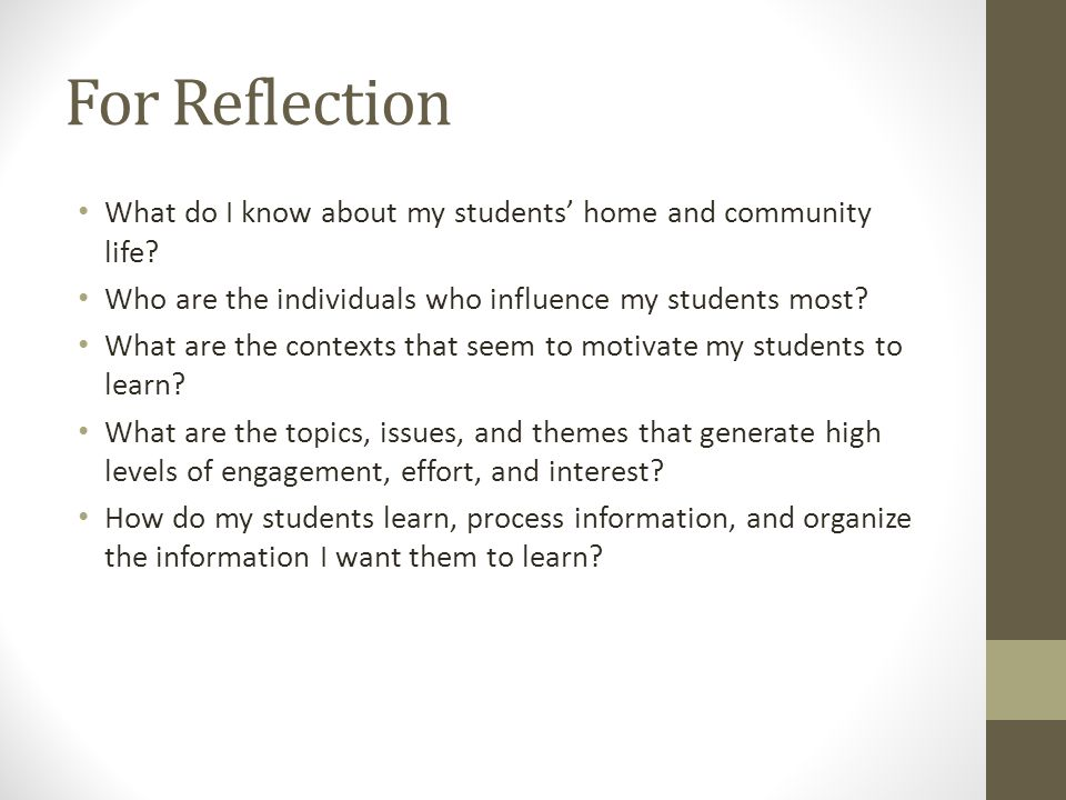 For Reflection What do I know about my students' home and community life.