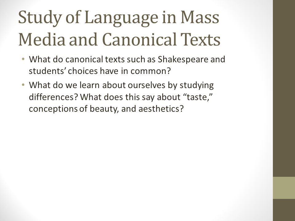 Study of Language in Mass Media and Canonical Texts What do canonical texts such as Shakespeare and students' choices have in common.