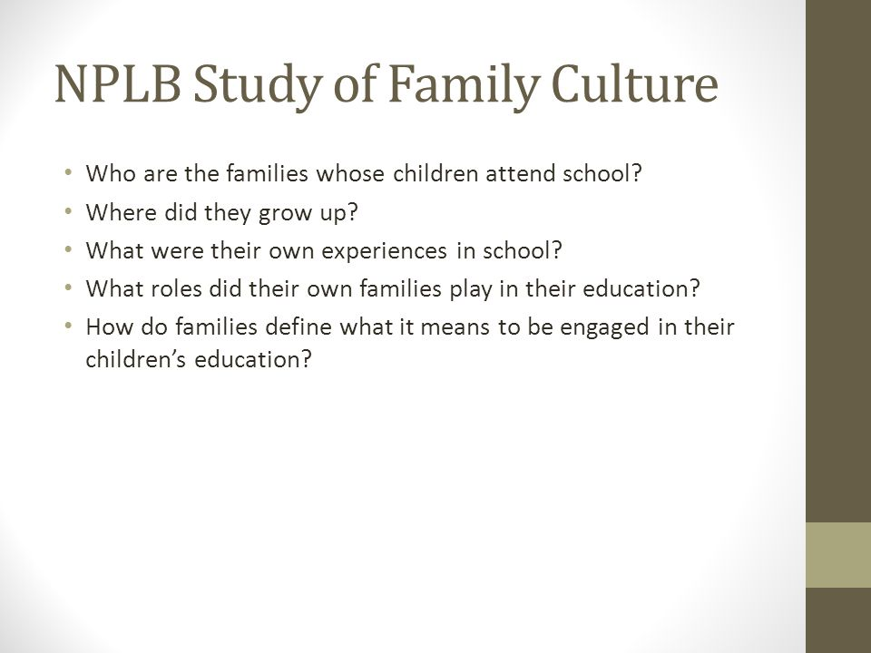 NPLB Study of Family Culture Who are the families whose children attend school.