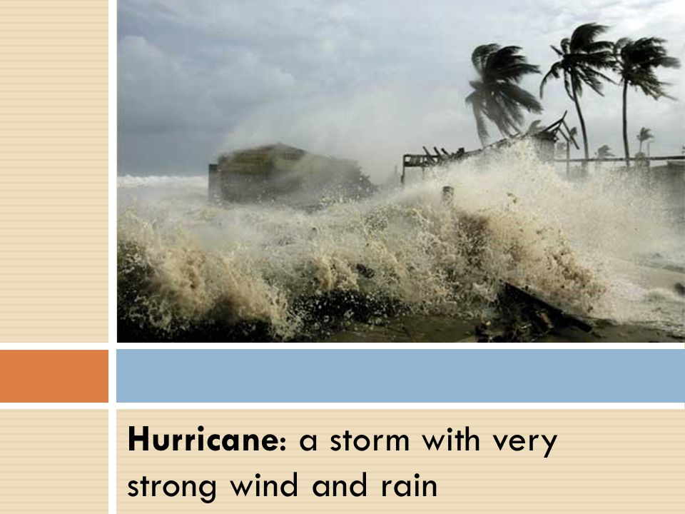 Hurricane: a storm with very strong wind and rain