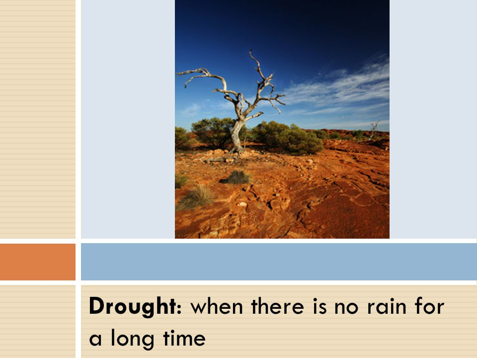 Drought: when there is no rain for a long time