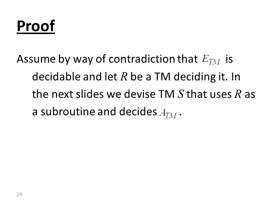 Assume by way of contradiction that is decidable and let R be a TM deciding it.