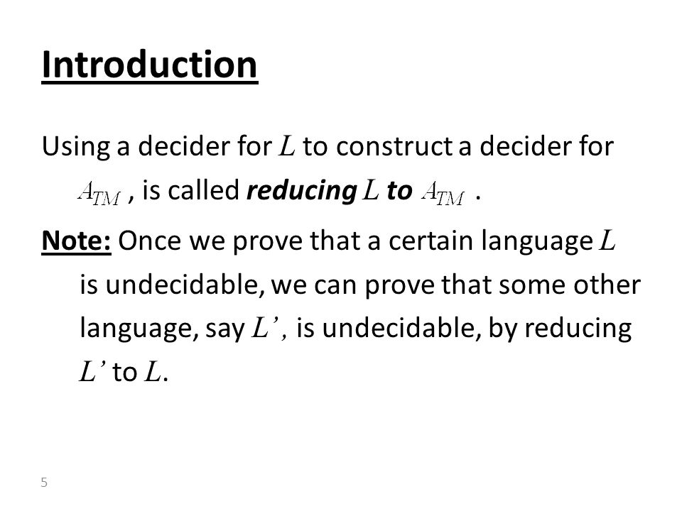 Using a decider for L to construct a decider for, is called reducing L to.