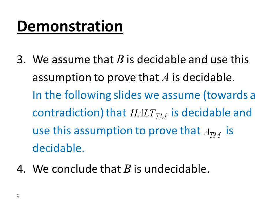3.We assume that B is decidable and use this assumption to prove that A is decidable.