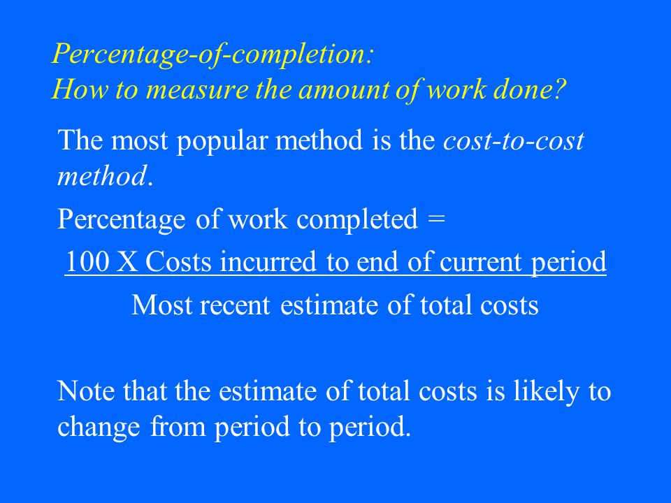 Percentage-of-completion: How to measure the amount of work done.