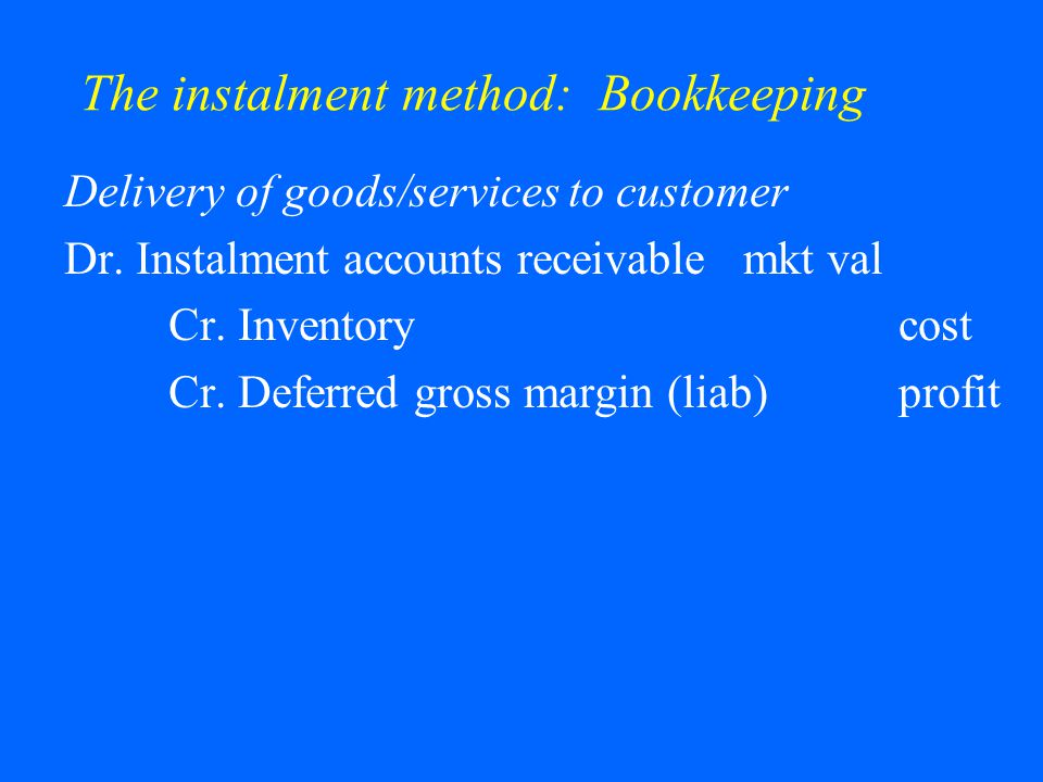 The instalment method: Bookkeeping Delivery of goods/services to customer Dr.