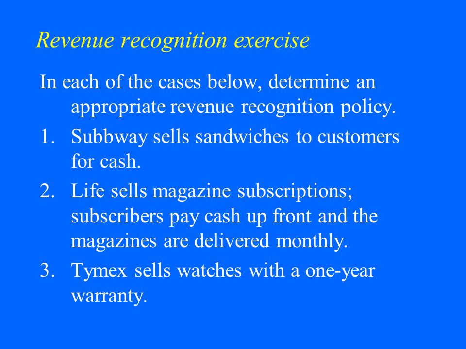 Revenue recognition exercise In each of the cases below, determine an appropriate revenue recognition policy.