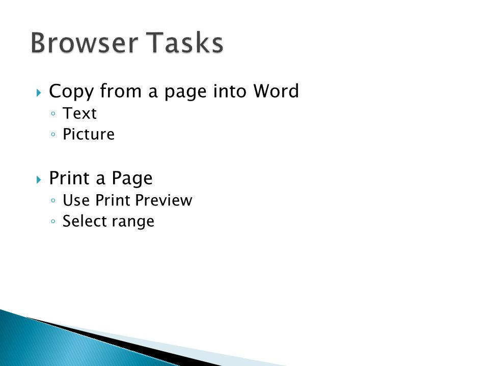  Copy from a page into Word ◦ Text ◦ Picture  Print a Page ◦ Use Print Preview ◦ Select range