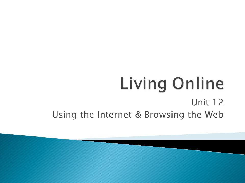 Unit 12 Using the Internet & Browsing the Web