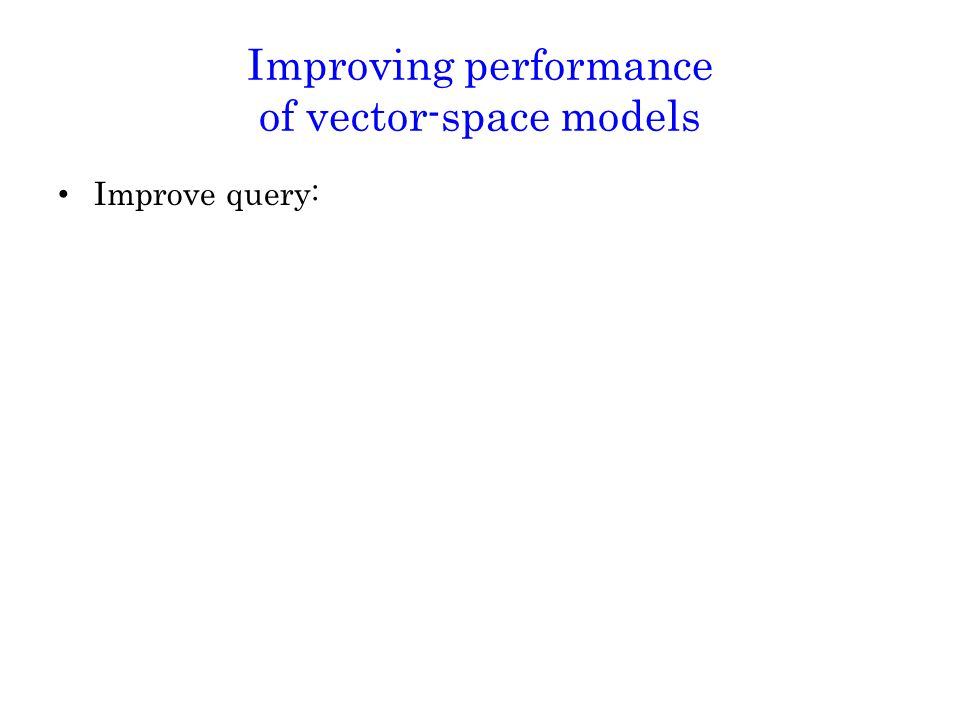 Improving performance of vector-space models Improve query: