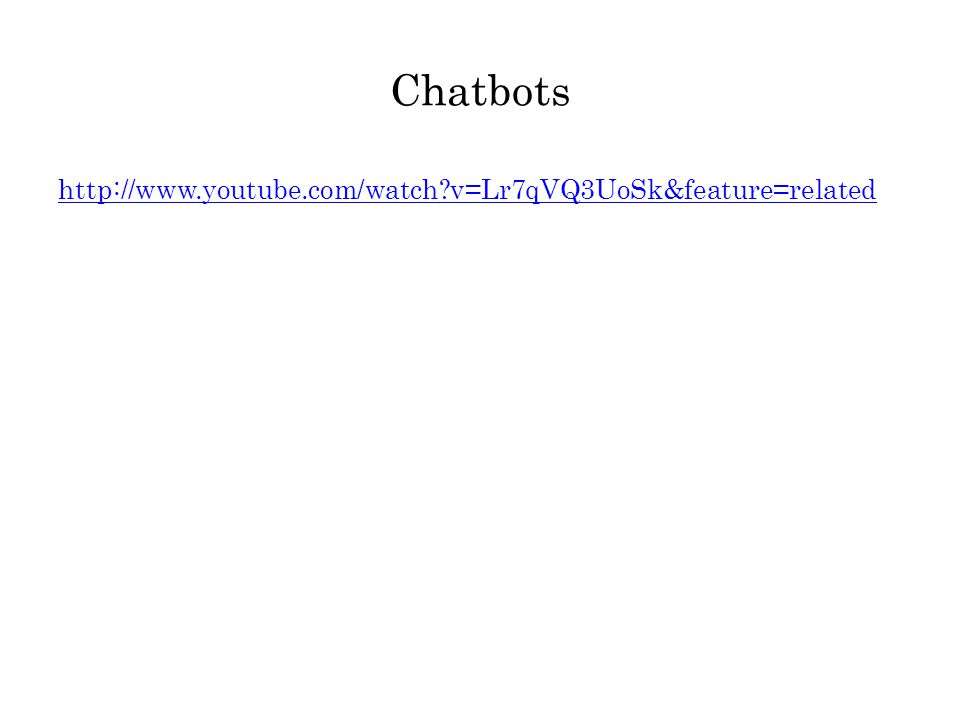 Chatbots http://www.youtube.com/watch v=Lr7qVQ3UoSk&feature=related
