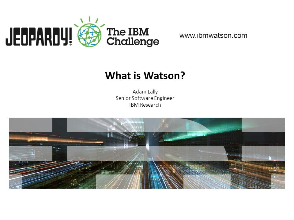 What is Watson Adam Lally Senior Software Engineer IBM Research www.ibmwatson.com