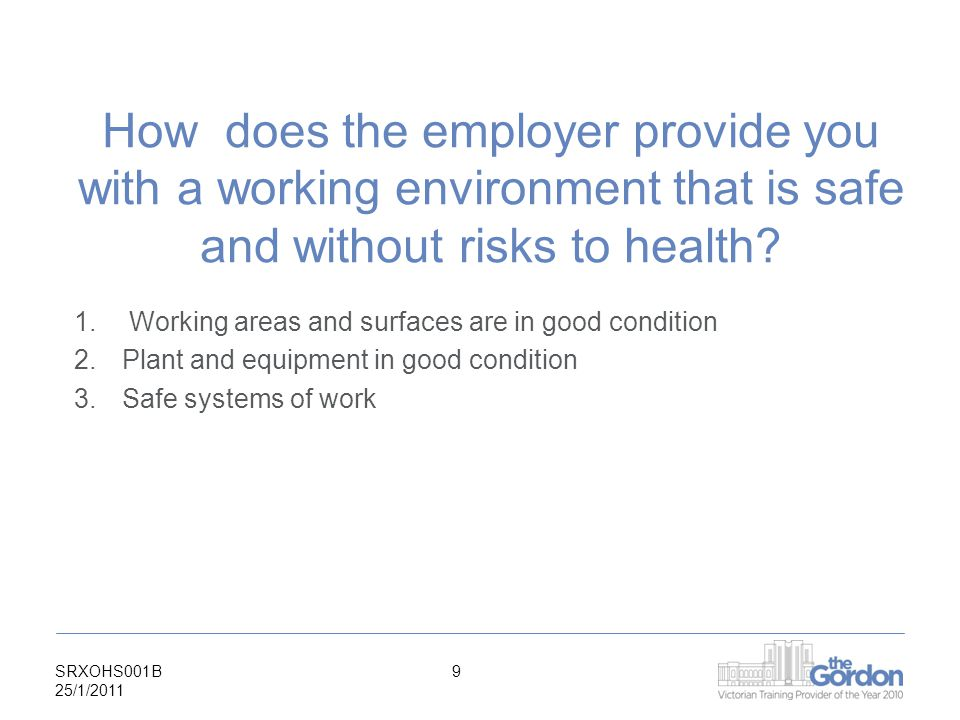 SRXOHS001B 25/1/ How does the employer provide you with a working environment that is safe and without risks to health.