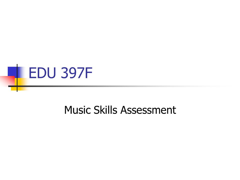 Edu 397f Music Skills Assessment Objectives 1 Tsw Learn How To