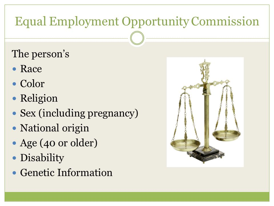 Equal Employment Opportunity Commission The person's Race Color Religion Sex (including pregnancy) National origin Age (40 or older) Disability Genetic Information