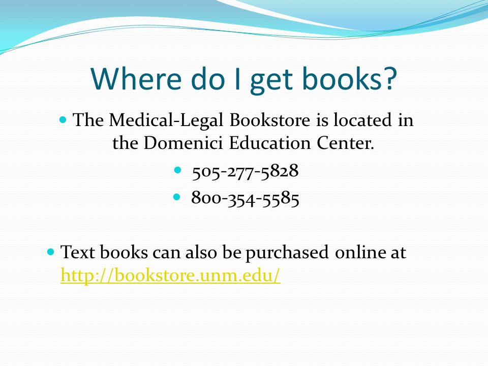 Where do I get books. The Medical-Legal Bookstore is located in the Domenici Education Center.