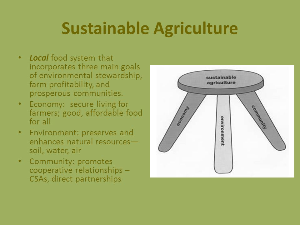 Local food system that incorporates three main goals of environmental stewardship, farm profitability, and prosperous communities.