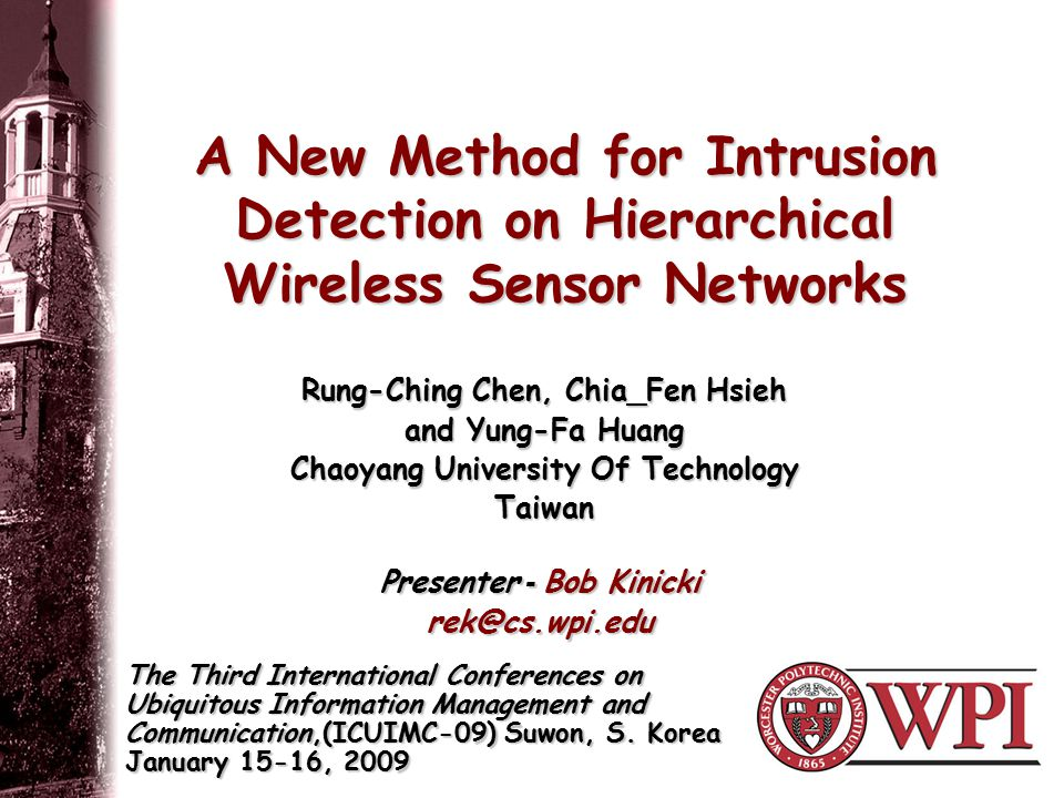 A New Method for Intrusion Detection on Hierarchical Wireless Sensor Networks The Third International Conferences on Ubiquitous Information Management and Communication,(ICUIMC-09) Suwon, S.