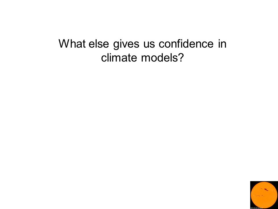 What else gives us confidence in climate models