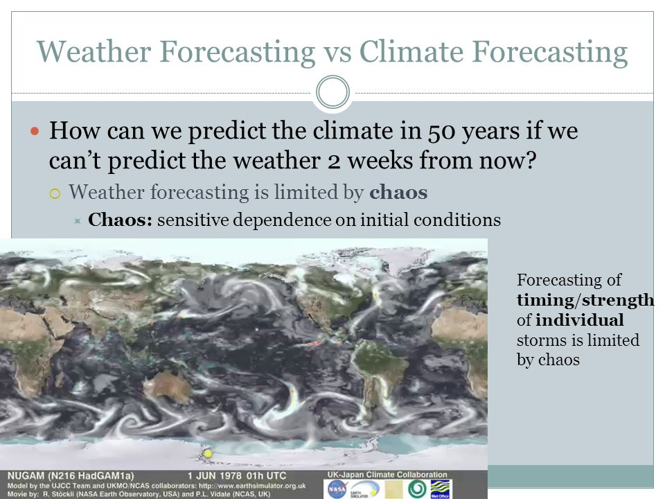 Weather Forecasting vs Climate Forecasting How can we predict the climate in 50 years if we can't predict the weather 2 weeks from now.