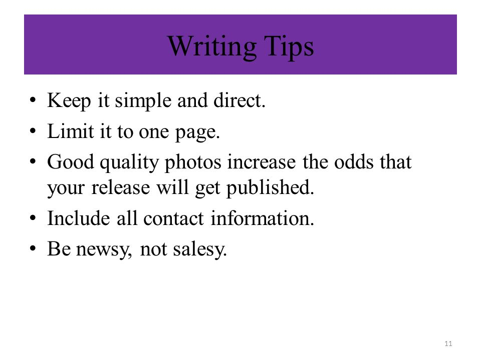 Writing Tips Keep it simple and direct. Limit it to one page.