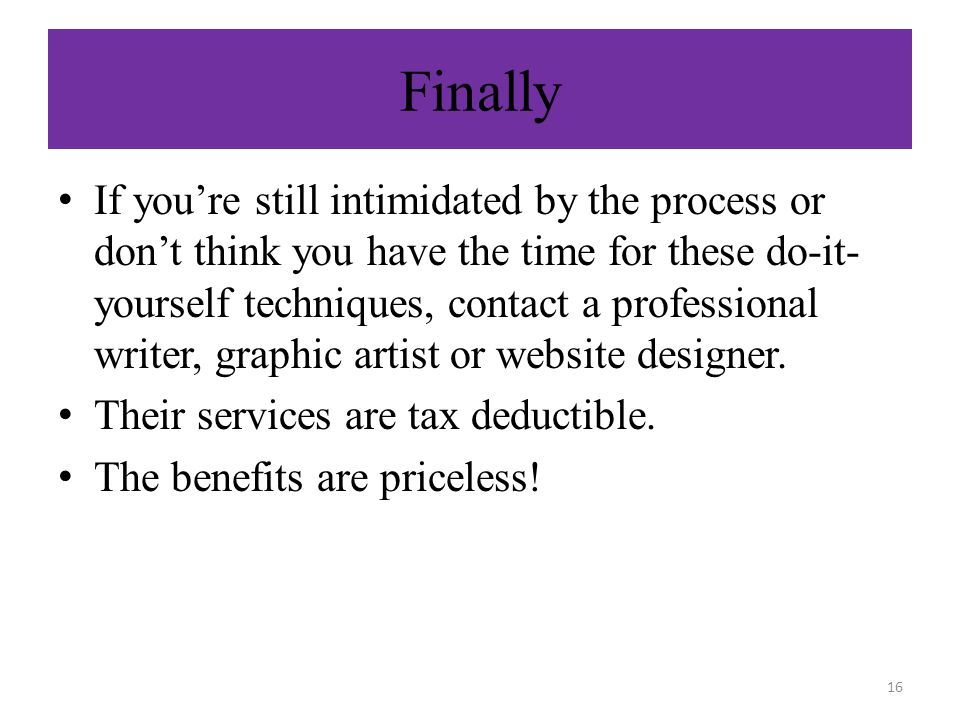 Finally If you're still intimidated by the process or don't think you have the time for these do-it- yourself techniques, contact a professional writer, graphic artist or website designer.
