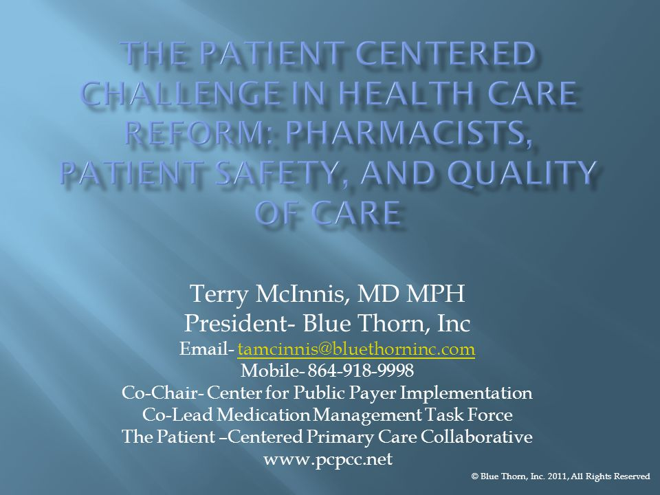Terry McInnis, MD MPH President- Blue Thorn, Inc  - Mobile Co-Chair- Center for Public Payer Implementation Co-Lead Medication Management Task Force The Patient –Centered Primary Care Collaborative   © Blue Thorn, Inc.