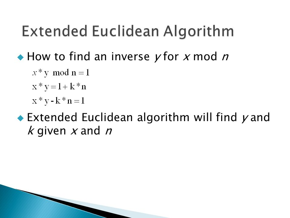 How to find an inverse y for x mod n  Extended Euclidean algorithm will find y and k given x and n