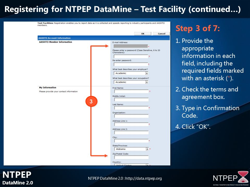 NTPEP DataMine 2.0 NTPEP DataMine 2.0 NTPEP DataMine 2.0 :   Step 3 of 7: 1.Provide the appropriate information in each field, including the required fields marked with an asterisk (*).