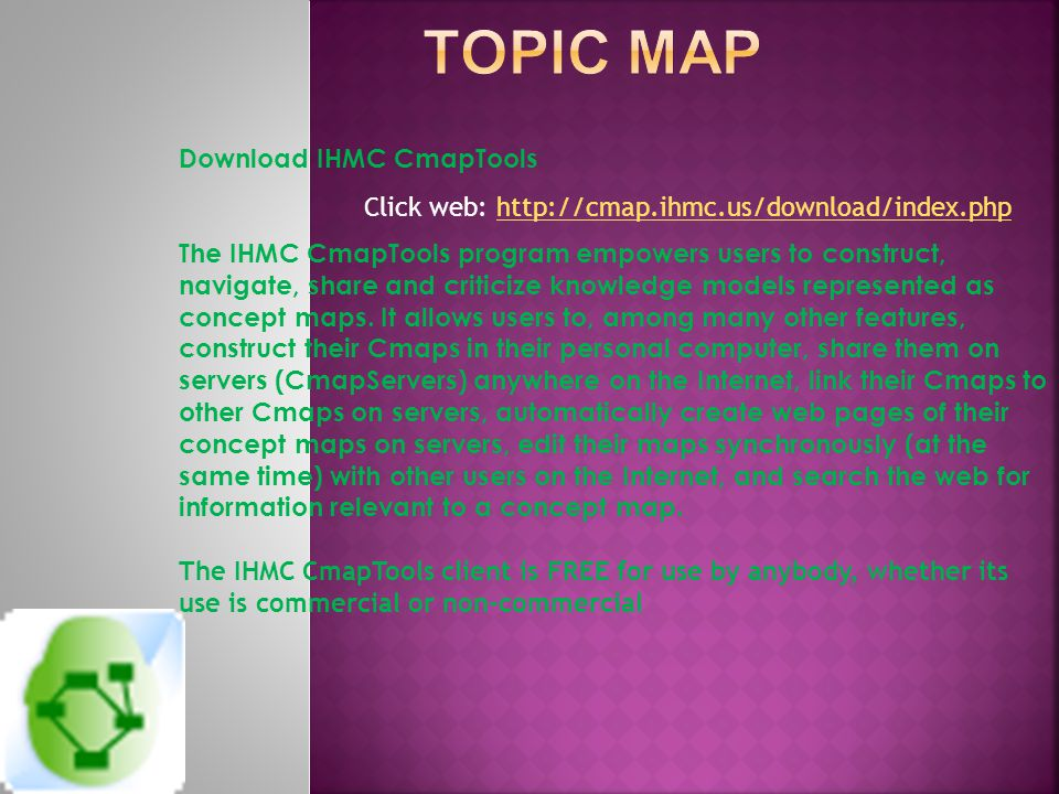 Download IHMC CmapTools The IHMC CmapTools program empowers users to construct, navigate, share and criticize knowledge models represented as concept maps.