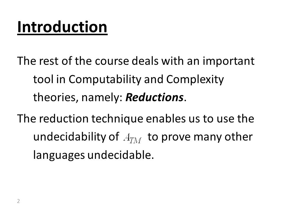 The rest of the course deals with an important tool in Computability and Complexity theories, namely: Reductions.