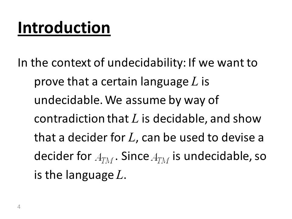In the context of undecidability: If we want to prove that a certain language L is undecidable.