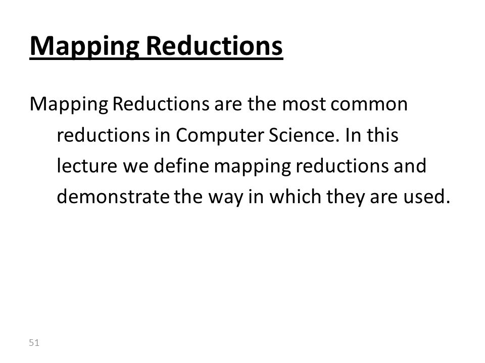 Mapping Reductions are the most common reductions in Computer Science.