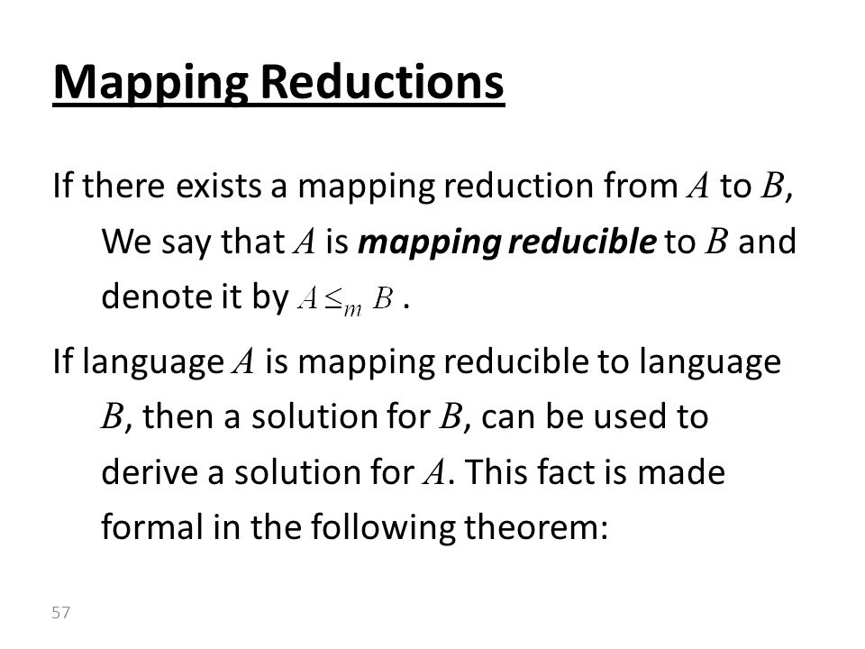 If there exists a mapping reduction from A to B, We say that A is mapping reducible to B and denote it by.