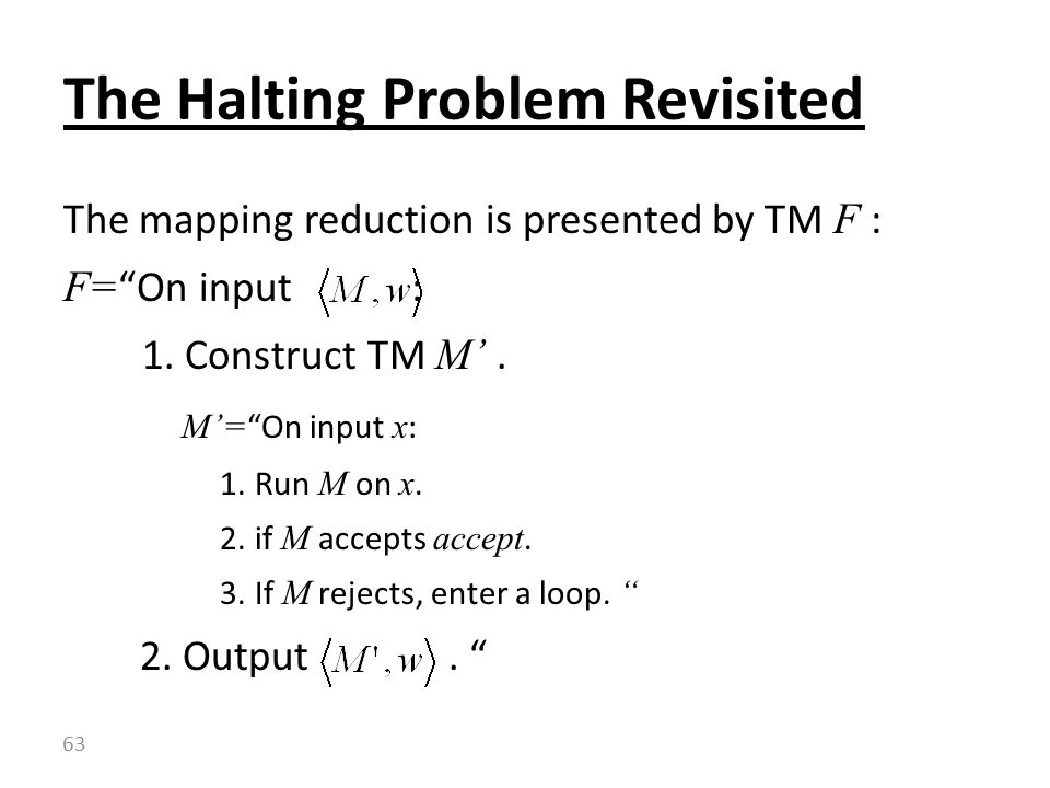 The mapping reduction is presented by TM F : F= On input : 1.
