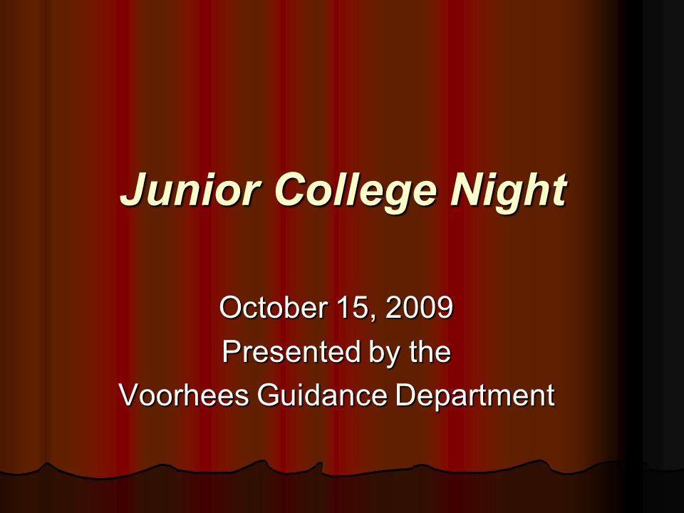 Junior College Night October 15, 2009 Presented by the Voorhees Guidance Department