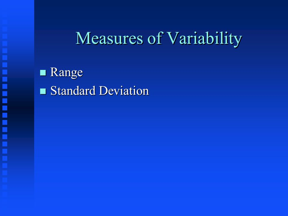 Measures of Variability n Range n Standard Deviation