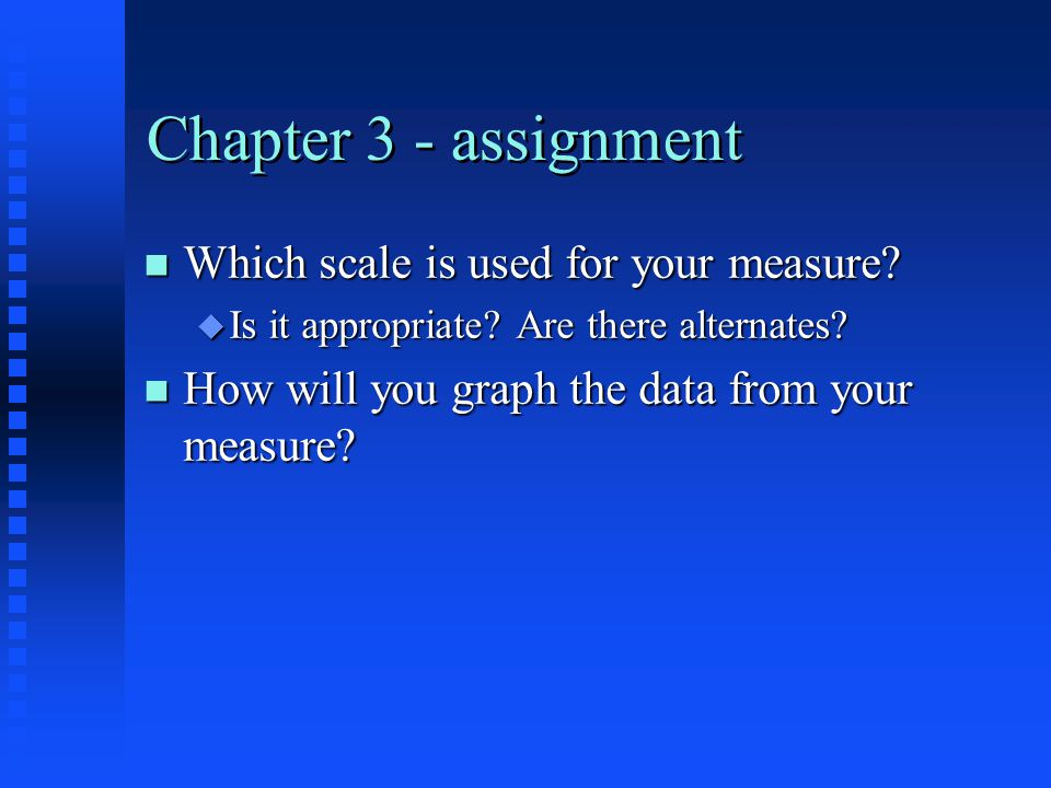 Chapter 3 - assignment n Which scale is used for your measure.