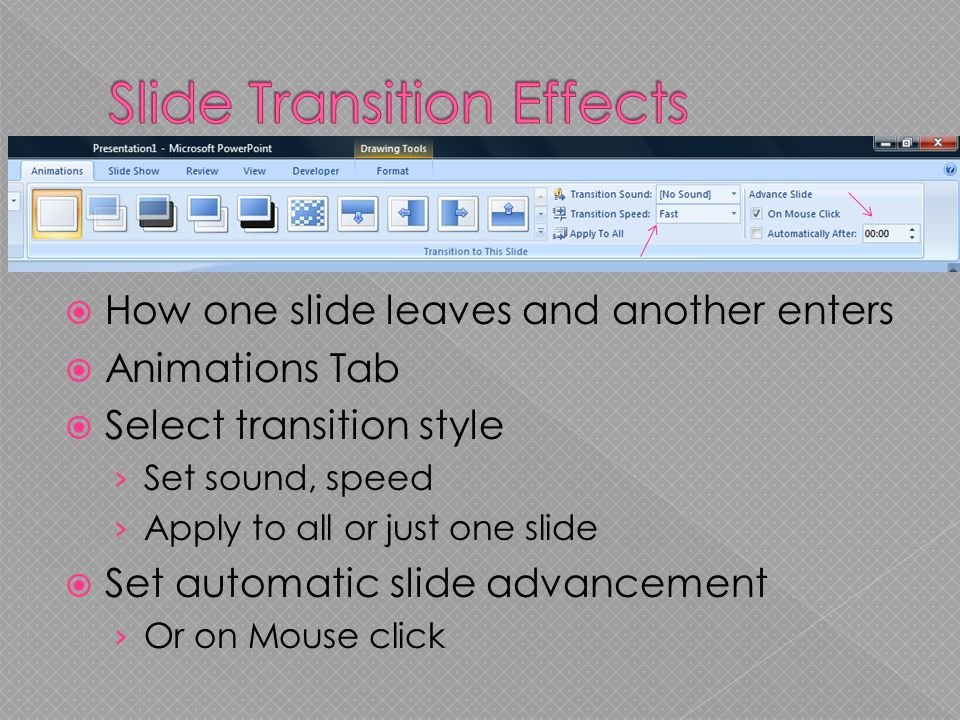  How one slide leaves and another enters  Animations Tab  Select transition style › Set sound, speed › Apply to all or just one slide  Set automatic slide advancement › Or on Mouse click