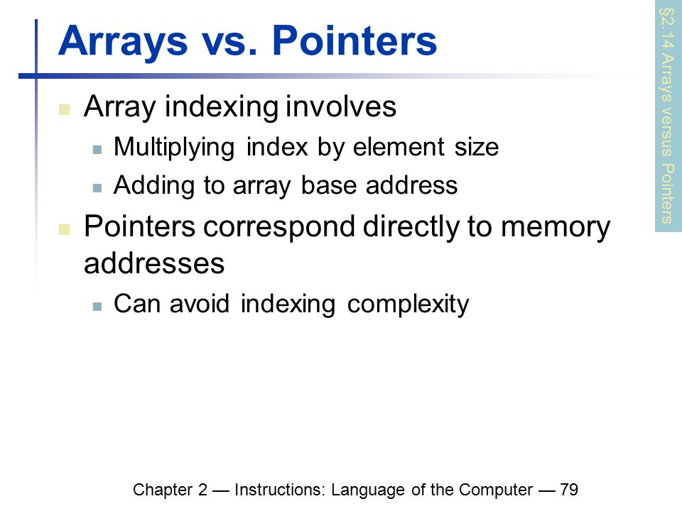 Chapter 2 — Instructions: Language of the Computer — 79 Arrays vs.