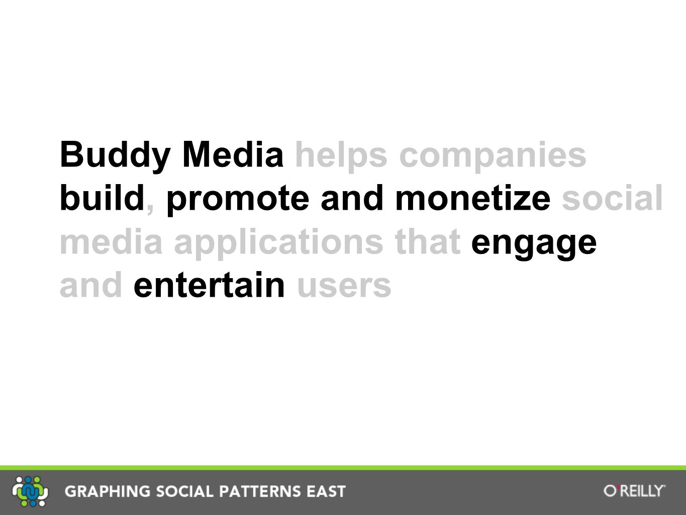 Buddy Media helps companies build, promote and monetize social media applications that engage and entertain users