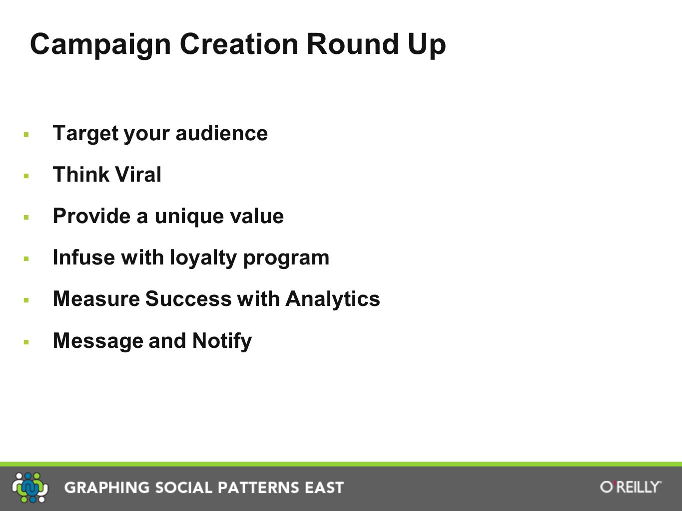 Campaign Creation Round Up  Target your audience  Think Viral  Provide a unique value  Infuse with loyalty program  Measure Success with Analytics  Message and Notify