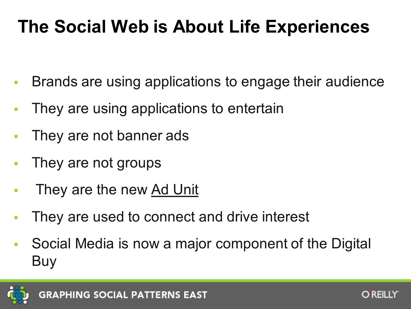 The Social Web is About Life Experiences  Brands are using applications to engage their audience  They are using applications to entertain  They are not banner ads  They are not groups  They are the new Ad Unit  They are used to connect and drive interest  Social Media is now a major component of the Digital Buy